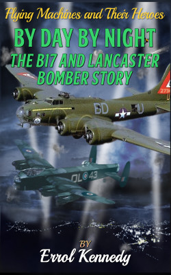 By Day and By Night – The B17 and Lancaster Bomber Story